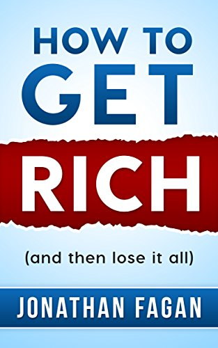 How to Get Rich and then lose it all